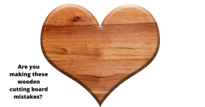 Are you making these wooden cutting board mistakes